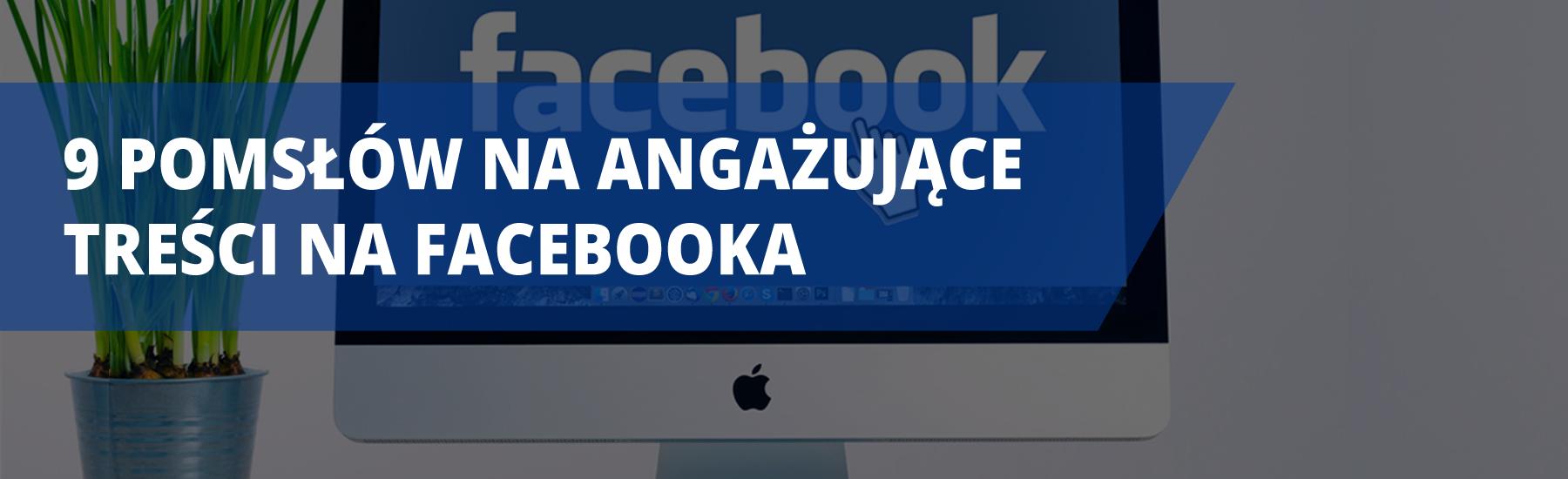 Pomysły na angażujące treści na Facebooka